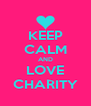 KEEP CALM AND LOVE CHARITY - Personalised Poster A4 size
