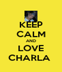 KEEP CALM AND LOVE CHARLA  - Personalised Poster A4 size
