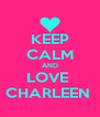 KEEP CALM AND LOVE  CHARLEEN  - Personalised Poster A4 size