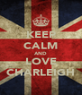 KEEP CALM AND LOVE CHARLEIGH - Personalised Poster A4 size
