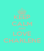 KEEP CALM AND LOVE CHARLENE - Personalised Poster A4 size