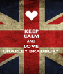 KEEP CALM AND LOVE CHARLEY BRADBURY - Personalised Poster A4 size