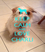 KEEP CALM AND LOVE CHARLI - Personalised Poster A4 size