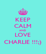 KEEP CALM AND LOVE CHARLIE !!!;) - Personalised Poster A4 size