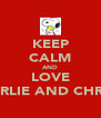 KEEP CALM AND LOVE CHARLIE AND CHRISSY - Personalised Poster A4 size