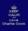 KEEP CALM AND Love Charlie Cook - Personalised Poster A4 size