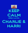 KEEP CALM AND LOVE CHARLIE & HARRI - Personalised Poster A4 size