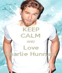 KEEP CALM AND Love Charlie Hunnam - Personalised Poster A4 size