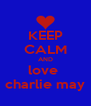 KEEP CALM AND love  charlie may - Personalised Poster A4 size