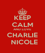 KEEP CALM AND LOVE CHARLIE   NICOLE - Personalised Poster A4 size