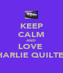 KEEP CALM AND LOVE  CHARLIE QUILTER! - Personalised Poster A4 size