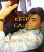 KEEP CALM AND LOVE Charlie Rowe - Personalised Poster A4 size