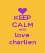 KEEP CALM AND love charlien - Personalised Poster A4 size