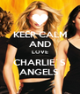 KEEP CALM AND LOVE CHARLIE`S ANGELS  - Personalised Poster A4 size