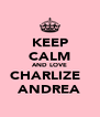 KEEP CALM AND LOVE CHARLIZE   ANDREA - Personalised Poster A4 size