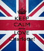 KEEP CALM AND LOVE Charlotte! - Personalised Poster A4 size