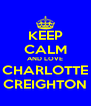 KEEP CALM AND LOVE CHARLOTTE CREIGHTON - Personalised Poster A4 size