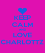 KEEP CALM AND LOVE CHARLOTTZ - Personalised Poster A4 size