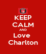 KEEP CALM AND Love  Charlton - Personalised Poster A4 size