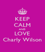 KEEP CALM AND LOVE Charly Wilson - Personalised Poster A4 size