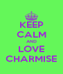 KEEP CALM AND LOVE CHARMISE - Personalised Poster A4 size