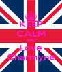 KEEP CALM AND Love Charmyne - Personalised Poster A4 size