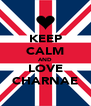 KEEP CALM AND LOVE CHARNAE - Personalised Poster A4 size