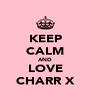 KEEP CALM AND LOVE CHARR X - Personalised Poster A4 size
