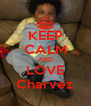 KEEP CALM AND LOVE Charvez - Personalised Poster A4 size