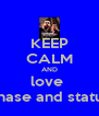 KEEP CALM AND love  chase and status - Personalised Poster A4 size
