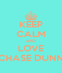 KEEP CALM AND LOVE CHASE DUNN - Personalised Poster A4 size