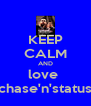KEEP CALM AND love  chase'n'status - Personalised Poster A4 size