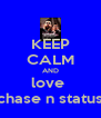 KEEP CALM AND love  chase n status - Personalised Poster A4 size