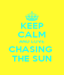 KEEP CALM AND LOVE CHASING  THE SUN - Personalised Poster A4 size
