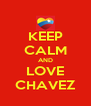 KEEP CALM AND LOVE CHAVEZ - Personalised Poster A4 size