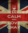 KEEP CALM AND LOVE CHAY - Personalised Poster A4 size