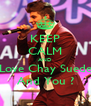 KEEP CALM AND Love Chay Suede And You ? - Personalised Poster A4 size