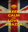 KEEP CALM AND LOVE  CHAZZA - Personalised Poster A4 size