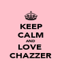 KEEP CALM AND LOVE  CHAZZER - Personalised Poster A4 size