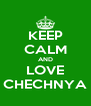 KEEP CALM AND LOVE CHECHNYA - Personalised Poster A4 size