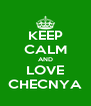 KEEP CALM AND LOVE CHECNYA - Personalised Poster A4 size