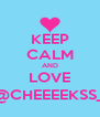 KEEP CALM AND LOVE @CHEEEEKSS_ - Personalised Poster A4 size
