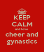 KEEP CALM and love  cheer and gynastics - Personalised Poster A4 size