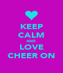 KEEP CALM AND LOVE CHEER ON - Personalised Poster A4 size