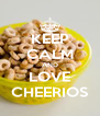 KEEP CALM AND LOVE CHEERIOS - Personalised Poster A4 size