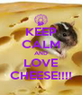 KEEP CALM AND LOVE CHEESE!!!! - Personalised Poster A4 size