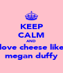KEEP CALM AND love cheese like megan duffy - Personalised Poster A4 size