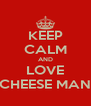 KEEP CALM AND LOVE CHEESE MAN - Personalised Poster A4 size