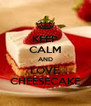 KEEP CALM AND LOVE CHEESECAKE - Personalised Poster A4 size