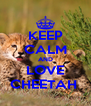 KEEP CALM AND LOVE CHEETAH  - Personalised Poster A4 size